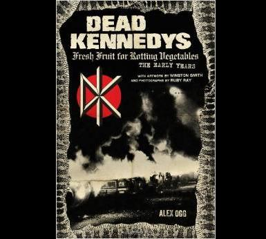 Dead Kennedys: Fresh Fruit for Rotting Vegetables: The Early Yea